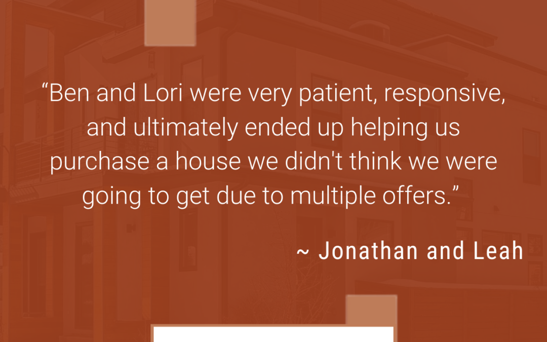 Jonathan and Leah: Ben and Lori  helped us purchase a house…